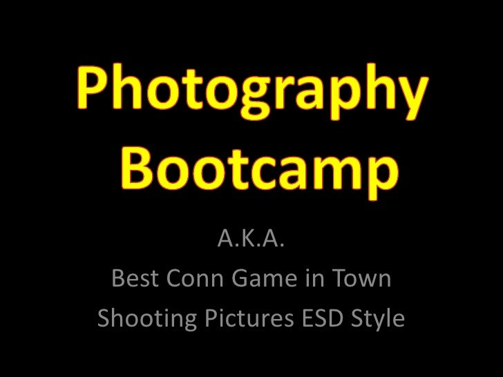 PhotographyBootcamp<br />A.K.A.<br />Best Conn Game in Town<br />Shooting Pictures ESD Style<br />