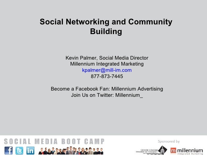 Social Networking and Community Building Kevin Palmer, Social Media Director Millennium Integrated Marketing [email_addres...