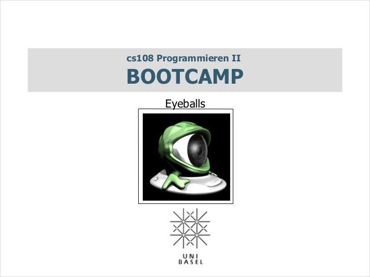 cs108 Programmieren IIBOOTCAMP       Eyeballs