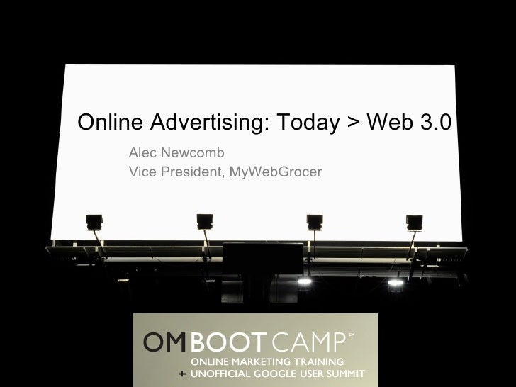 Online Advertising: Today > Web 3.0 Alec Newcomb Vice President, MyWebGrocer