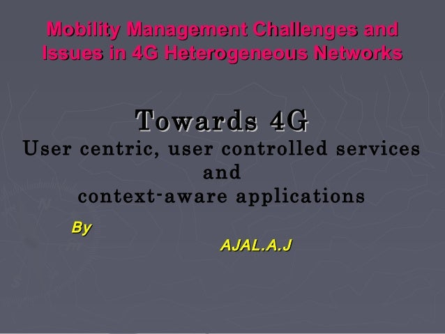 Mobility Management Challenges andMobility Management Challenges and Issues in 4G Heterogeneous NetworksIssues in 4G Heter...