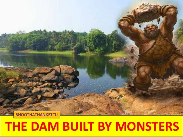 THE DAM BUILT BY MONSTERS BHOOTHATHANKETTU