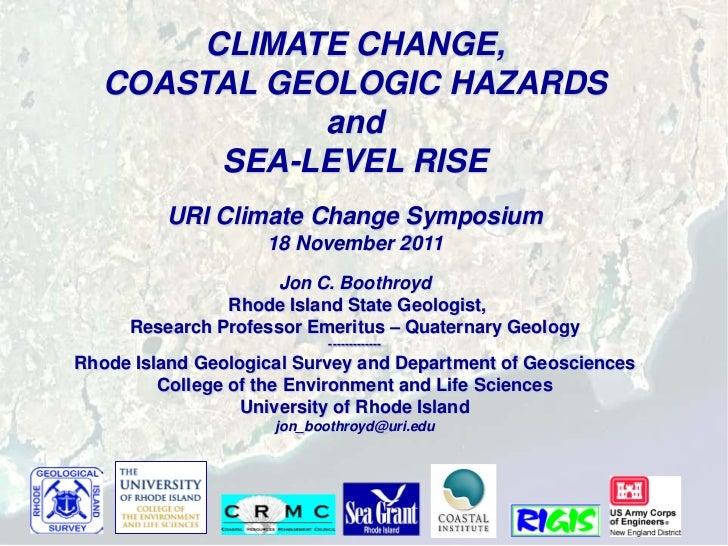 CLIMATE CHANGE,   COASTAL GEOLOGIC HAZARDS              and         SEA-LEVEL RISE         URI Climate Change Symposium   ...