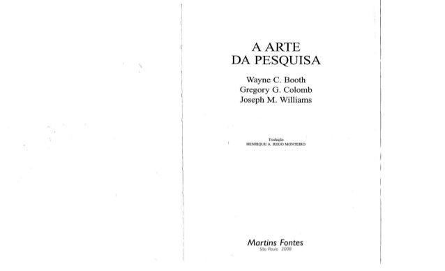 AARTE  DAPESQUISA  Wayne C. Booth  Gregory G. Colomb  Joseph M. Williams  TradUl;;iio  HENRIQUE A. REGO MONTEIRO  Martins ...