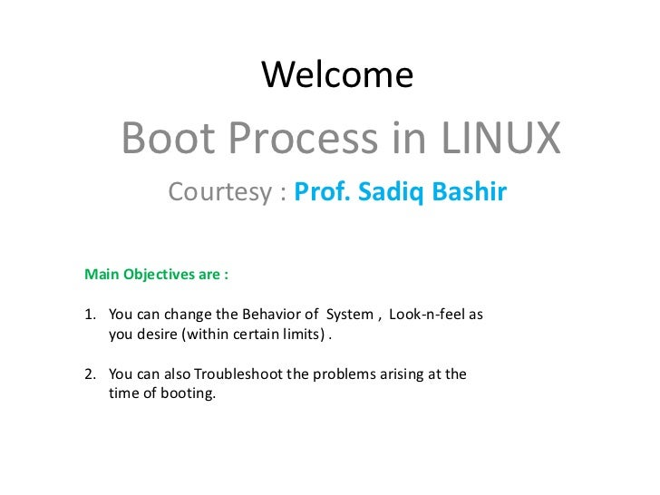 Welcome     Boot Process in LINUX            Courtesy : Prof. Sadiq BashirMain Objectives are :1. You can change the Behav...