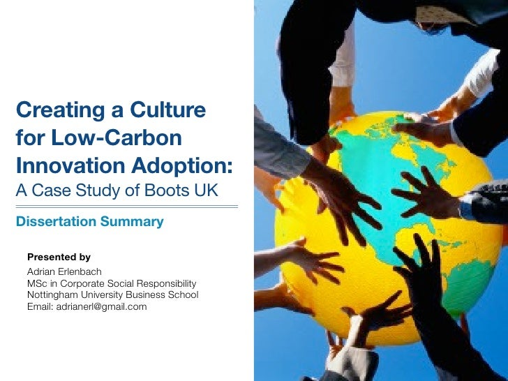 Creating a Culturefor Low-CarbonInnovation Adoption:A Case Study of Boots UKDissertation Summary Presented by Adrian Erlen...