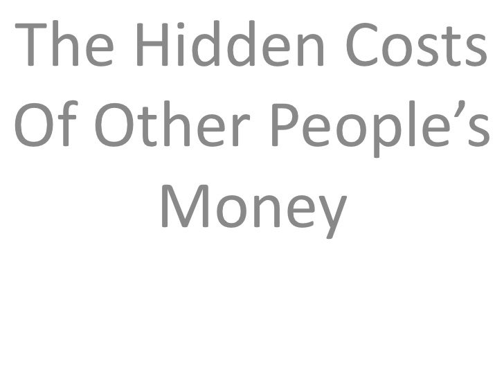 The Hidden CostsOf Other People's     Money