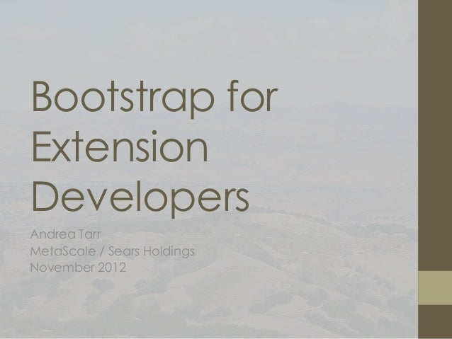Bootstrap for Extension Developers  JWC 2012