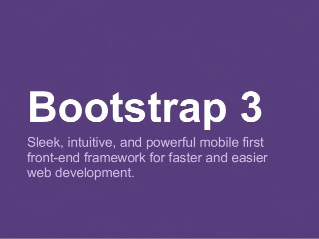 Bootstrap 3 Sleek, intuitive, and powerful mobile first front-end framework for faster and easier web development.