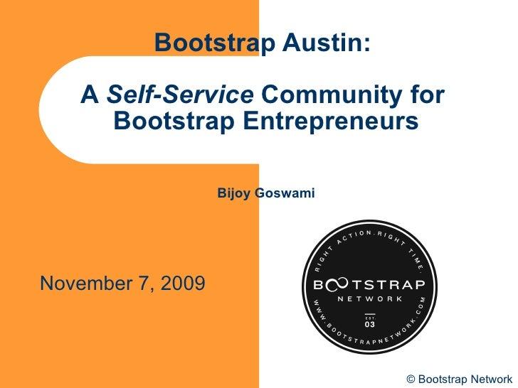 Bootstrap Austin :  A  Self-Service  Community for  Bootstrap Entrepreneurs Bijoy Goswami November 7, 2009