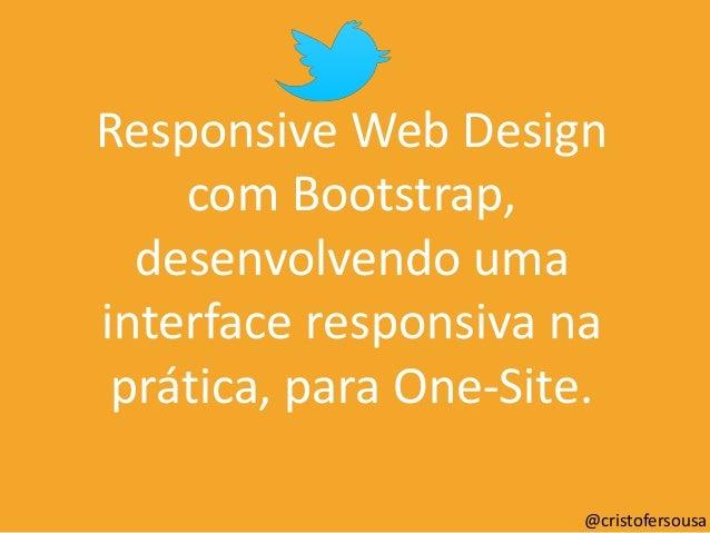 Responsive Web Design com Bootstrap, desenvolvendo uma interface responsiva na prática, para One-Site. @cristofersousa