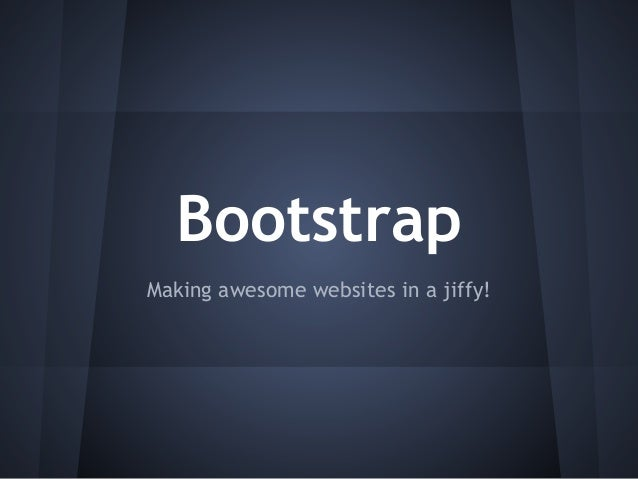 BootstrapMaking awesome websites in a jiffy!
