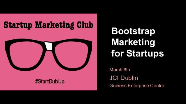 Bootstrap Marketing for Startups March 8th  JCI Dublin Guiness Enterprise Center