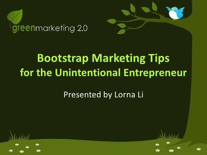 Bootstrap Marketing Tipsfor the Unintentional Entrepreneur<br />Presented by Lorna Li<br />