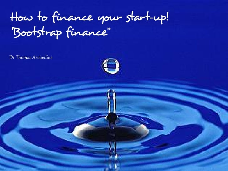 "How to finance your start-up!""Bootstrap finance""Dr Thomas Arctædius                      Page 1 of 18"