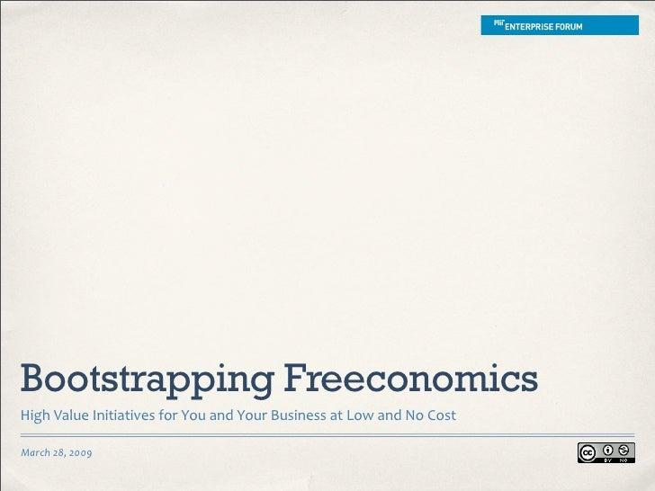 Bootstrapping Freeconomics HighValueInitiativesforYouandYourBusinessatLowandNoCost  March28,2009