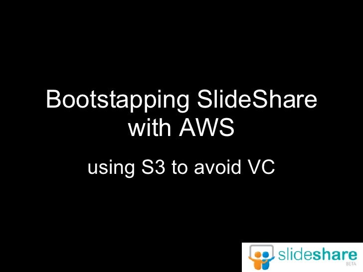 Bootstapping SlideShare with AWS using S3 to avoid VC
