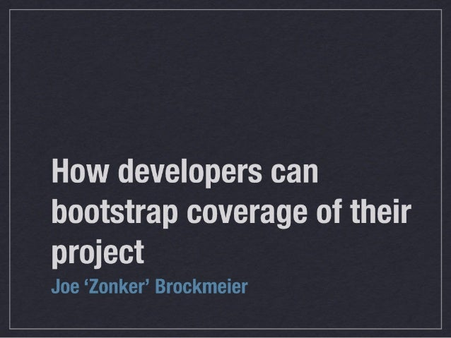 How developers can bootstrap coverage of their project  Joe 'Zonker' Brockmeier