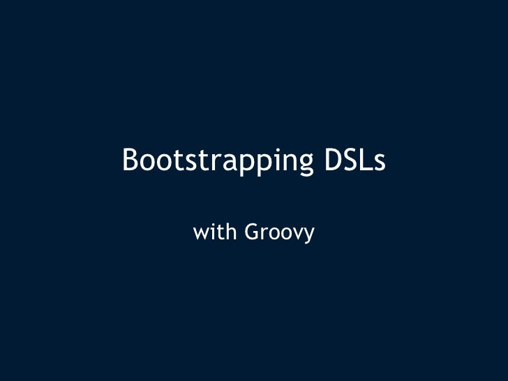 Bootstrapping DSLs with Groovy