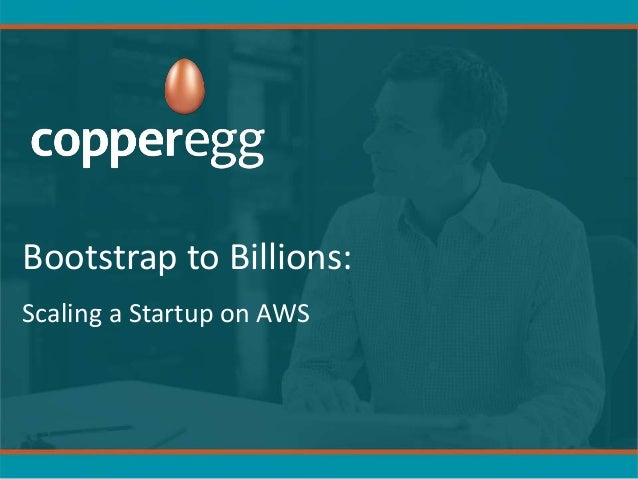 Bootstrap to billions