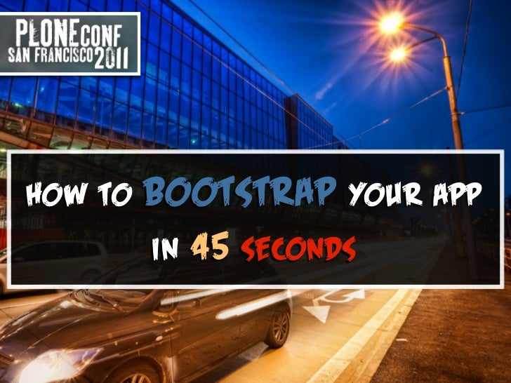 How to   bootstrap your   app         in 45 seconds
