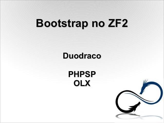 Bootstrap no ZF2Bootstrap no ZF2 DuodracoDuodraco PHPSPPHPSP OLXOLX