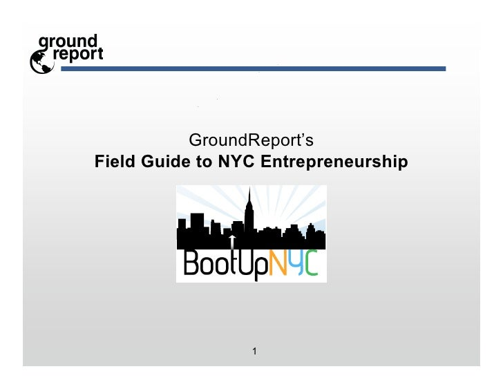 GroundReport's Field Guide to NYC Entrepreneurship                      1