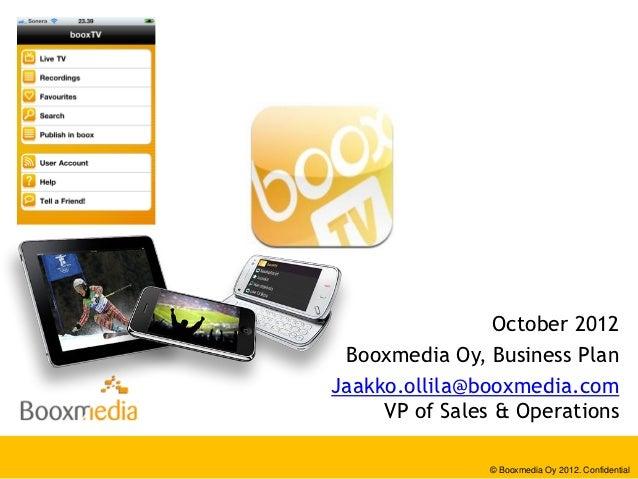 October 2012 Booxmedia Oy, Business PlanJaakko.ollila@booxmedia.com     VP of Sales & Operations               © Booxmedia...