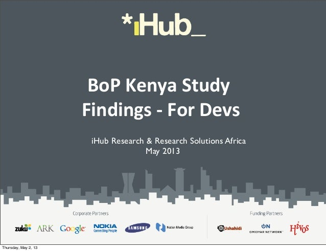 BoP Kenya Study Findings -‐ For DevsiHub Research & Research Solutions AfricaMay 2013Thursday, May 2, 13