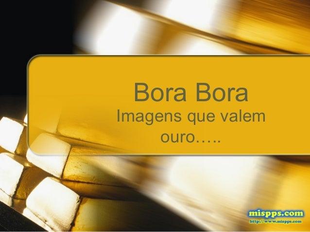 Bora Bora Imagens que valem ouro…..
