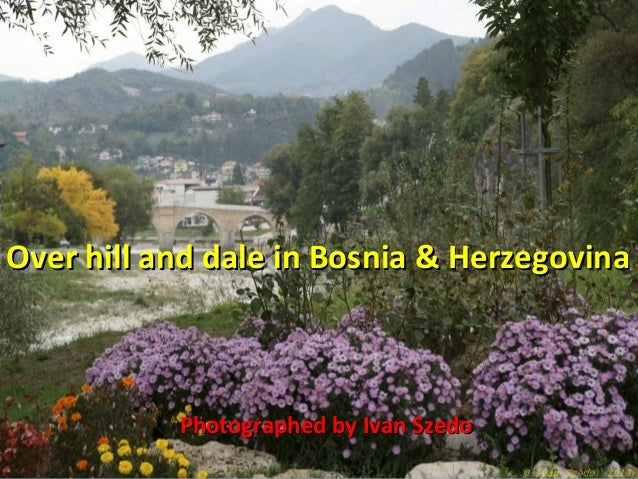Over hill and dale in Bosnia & Herzegovina  Photographed by Ivan Szedo