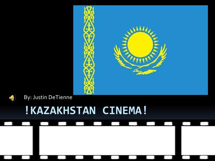 By: Justin DeTienne  !KAZAKHSTAN CINEMA!