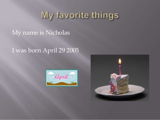 My name is Nicholas I was born April 29 2005