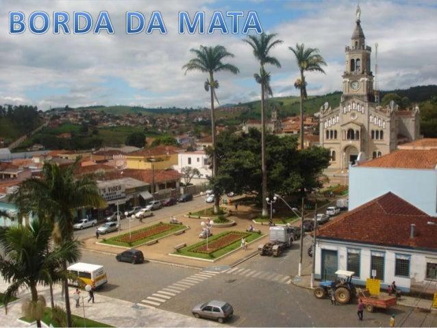 Borda da Mata é uma típica cidade do Sul de Minas. Clima ameno, belas paisagens, povo hospitaleiro, boa culinária. O munic...