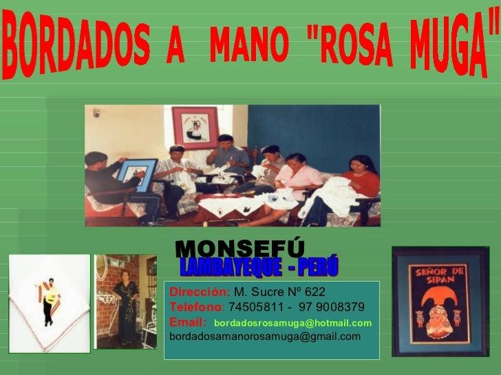 Dirección: M. Sucre Nº 622 Telefono: 74505811 - 97 9008379 Email: bordadosrosamuga@hotmail.com bordadosamanorosamuga@gmail...