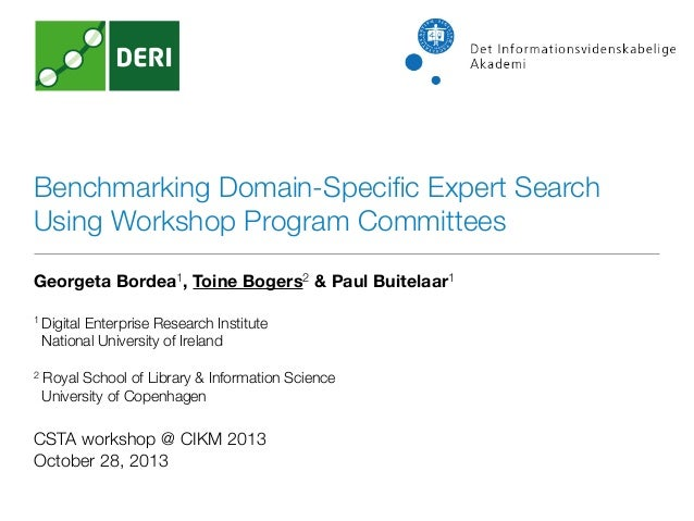 Benchmarking Domain-Specific Expert Search Using Workshop Program Committees Georgeta Bordea1, Toine Bogers2 & Paul Buitela...