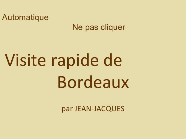 Automatique Ne pas cliquer Visite rapide de Bordeaux par JEAN-JACQUES