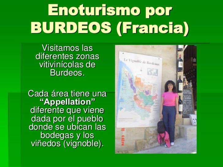 """Enoturismo porBURDEOS (Francia)   Visitamos las diferentes zonas  vitivinícolas de      Burdeos.Cada área tiene una   """"App..."""