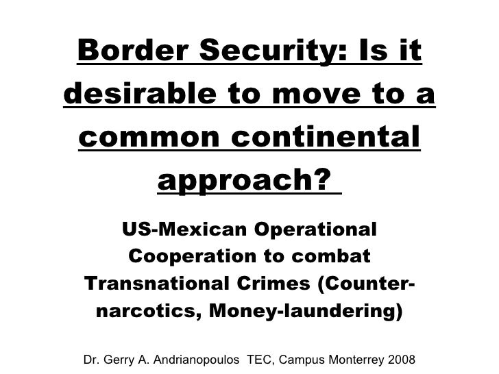US- Mexican Operational Cooperation to combat Transnational Crimes (Counter-narcotics, Money-laundering) Dr. Gerry A. Andr...