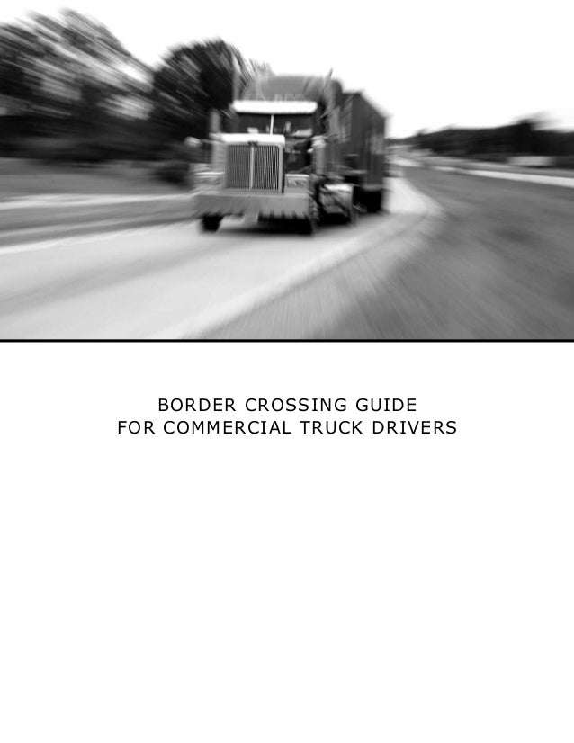 BORDER CROSSING GUIDE FOR COMMERCIAL TRUCK DRIVERS