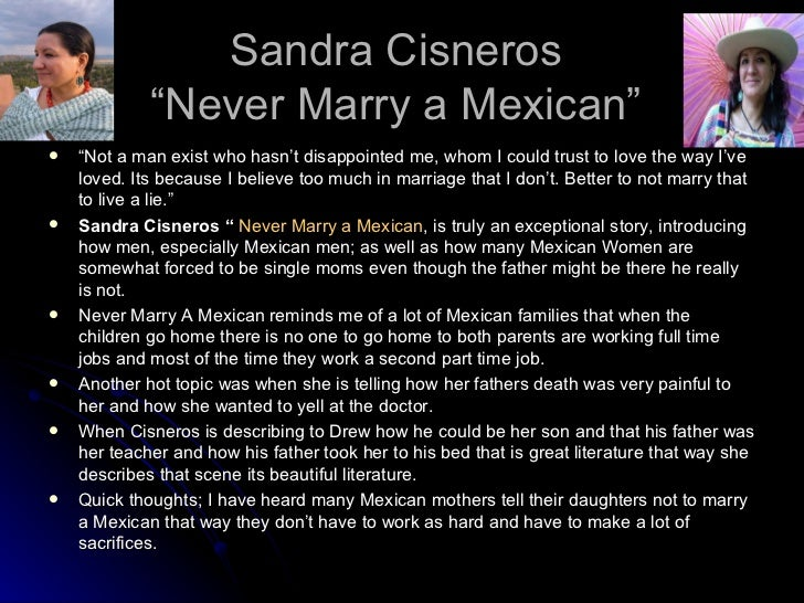 """never marry a mexican by sandra cisneros Sandra cisneros's short story """"never marry a mexican"""" deals heavily with the concept of myth in literature, more specifically the myth la malinche, which."""