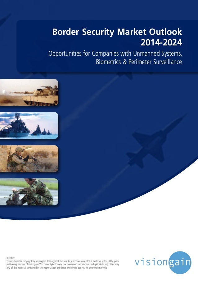 Border Security Market Outlook 2014-2024 Opportunities for Companies with Unmanned Systems, Biometrics & Perimeter Surveil...