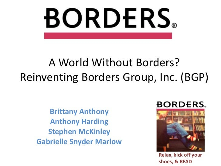 A World Without Borders?Reinventing Borders Group, Inc. (BGP)<br />Brittany Anthony<br />Anthony Harding<br />Stephen McKi...