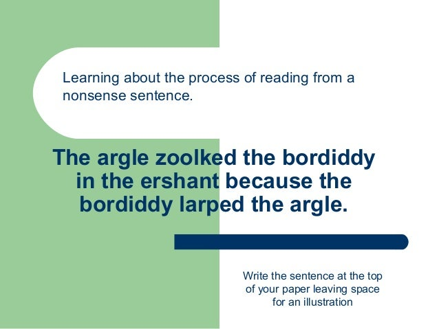 The argle zoolked the bordiddyin the ershant because thebordiddy larped the argle.Learning about the process of reading fr...