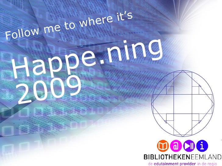 Follow me to where it's  Happe.ning 2009