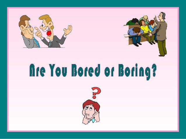 Bored or-boring
