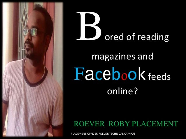Bored of reading magazines and Facebookfeeds online? ROEVER ROBY PLACEMENT PLACEMENT OFFICER,ROEVER TECHNICAL CAMPUS