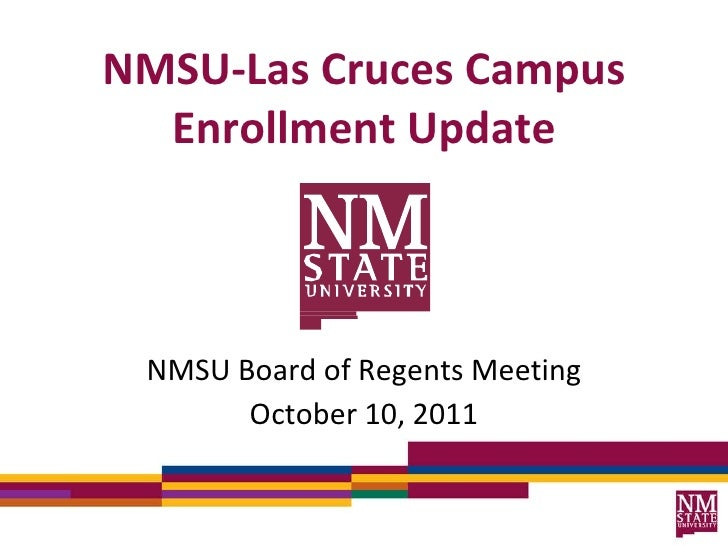 NMSU-Las Cruces Campus Enrollment Update <ul><li>NMSU Board of Regents Meeting </li></ul><ul><li>October 10, 2011 </li></ul>