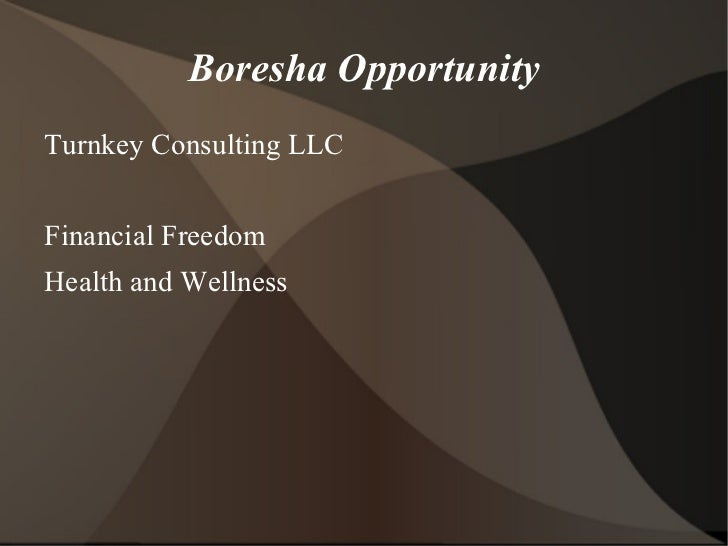 Boresha Opportunity <ul><li>Turnkey Consulting LLC </li></ul>Financial Freedom Health and Wellness