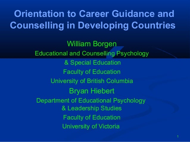 Orientation to Career Guidance andCounselling in Developing Countries               William Borgen     Educational and Cou...